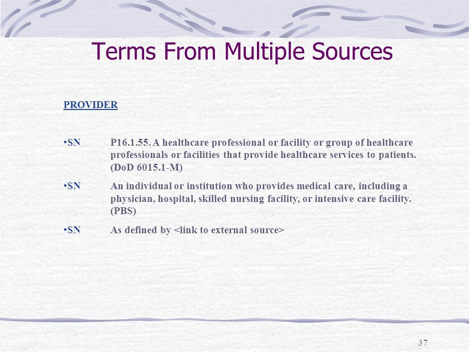 37 Terms From Multiple Sources PROVIDER SNP16.1.55. A healthcare professional or facility or group of healthcare professionals or facilities that prov