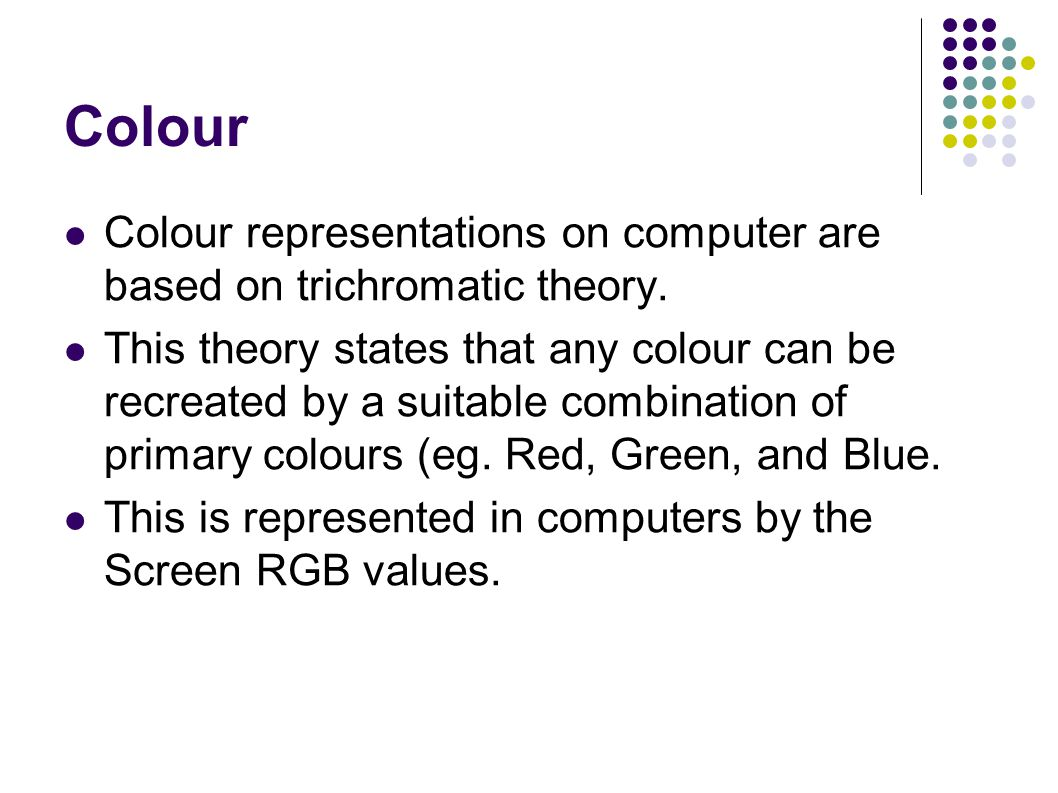 Colour representations on computer are based on trichromatic theory.