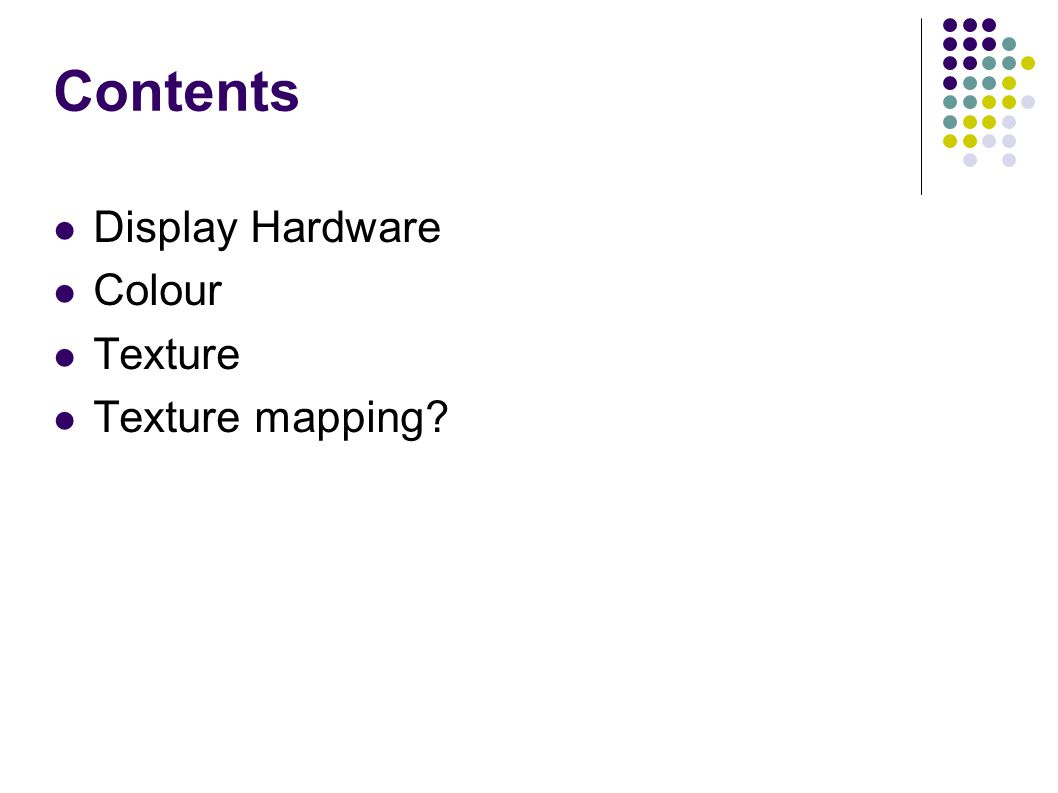 Contents Display Hardware Colour Texture Texture mapping