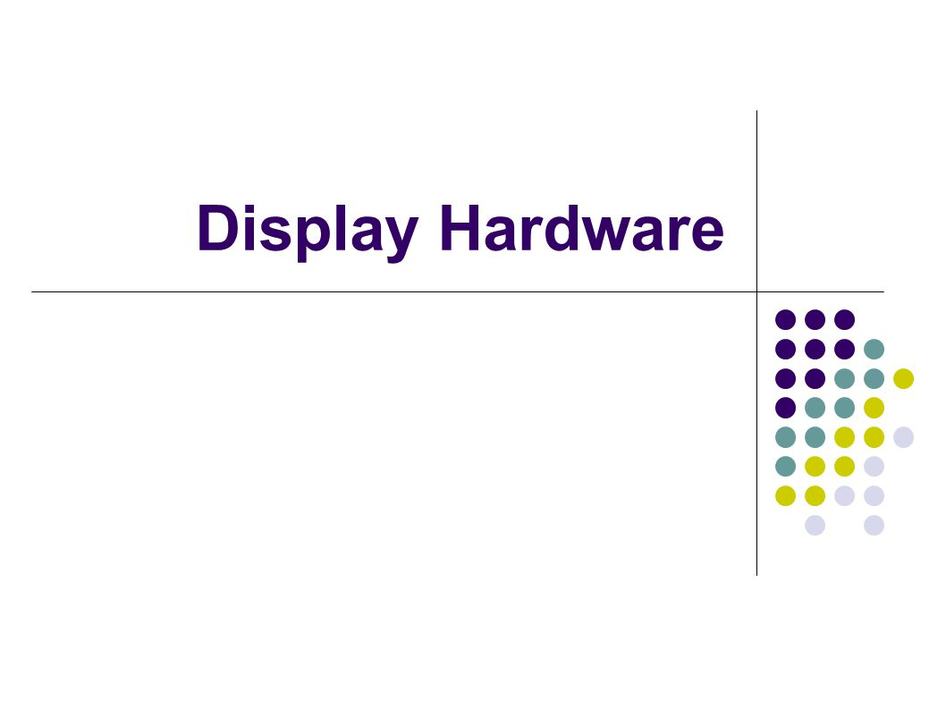 Display Hardware
