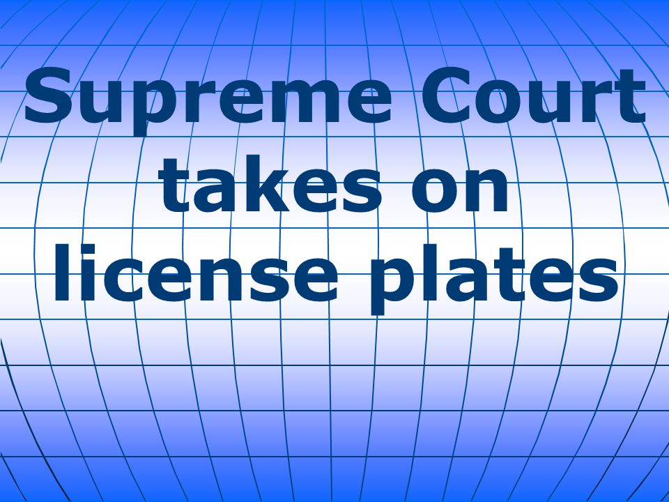Supreme Court takes on license plates