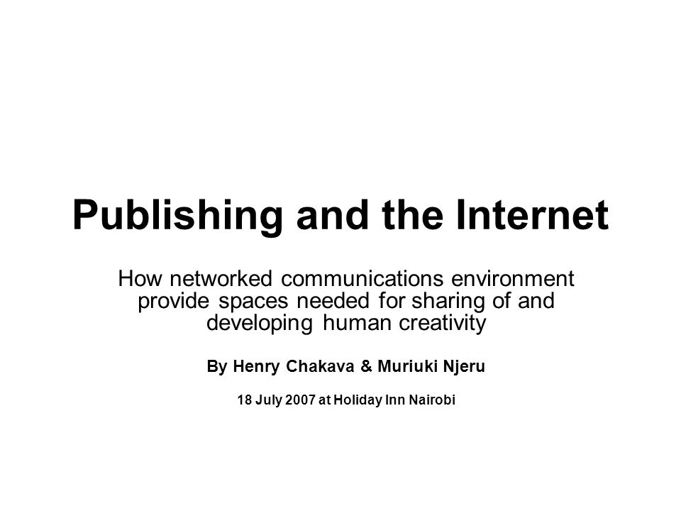 Introduction This presentation covers: 1.Publishing and the Internet Today: No holds barred.
