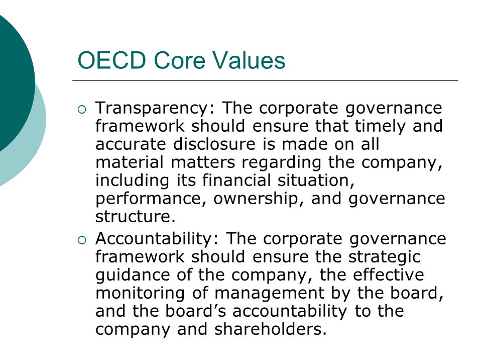OECD Core Values  Transparency: The corporate governance framework should ensure that timely and accurate disclosure is made on all material matters