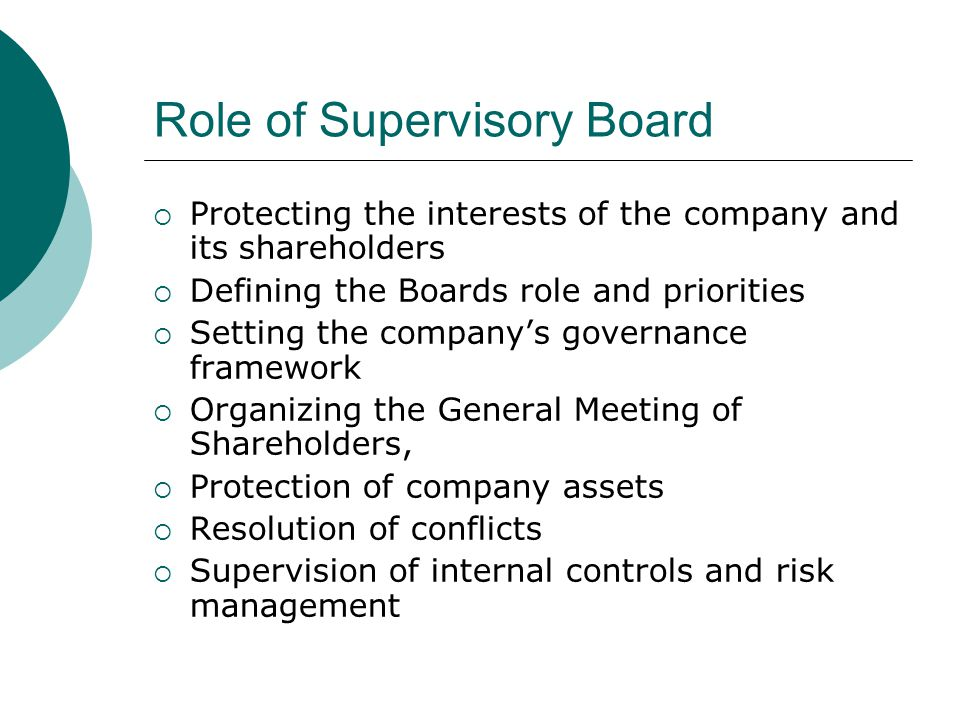 Role of Supervisory Board  Protecting the interests of the company and its shareholders  Defining the Boards role and priorities  Setting the compa