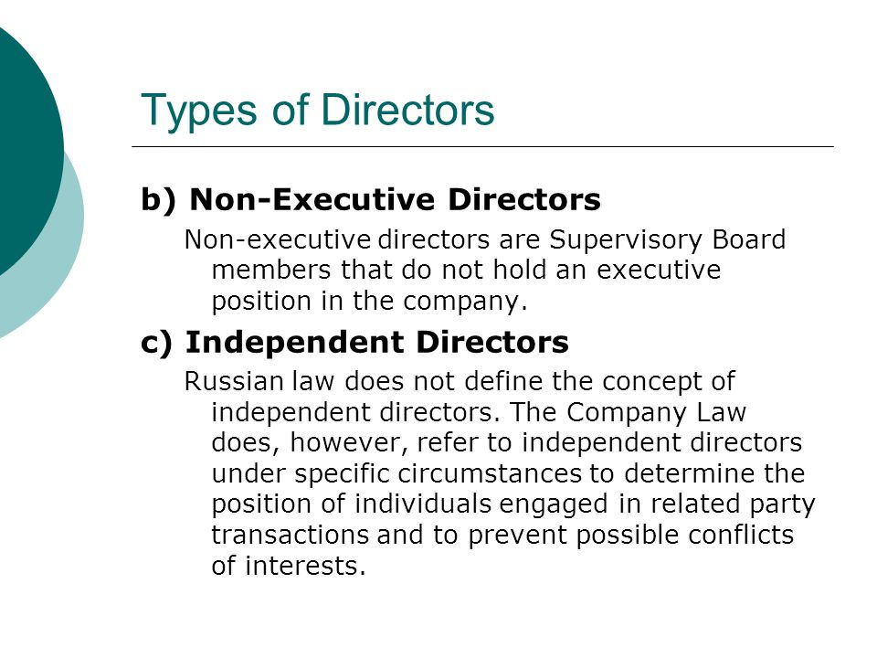 Independent Director  In this respect, an independent director is defined as an individual who has not been in any of the following positions at the time of the approval of a business transaction, or during one year immediately preceding the approval of such a transaction: The General Director, the External Manager, an Executive Board member or a member of the governing bodies (Supervisory Board, General Director and Executive Board) of the External Manager; or A person whose spouse, parents, children, brothers, and sisters by one or both parents are the External Manager or hold a position in the governing bodies of the External Manager; or A person whose adoptive parents or adopted children are the External Manager or hold a position in the governing bodies or the External Manager; or An affiliated person other than a director of the company.