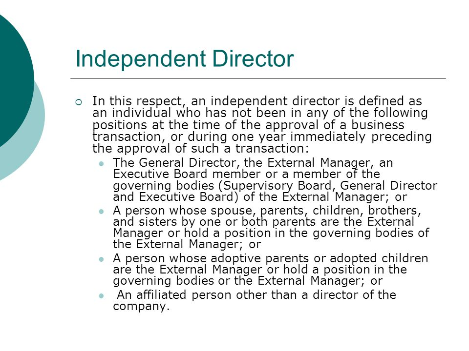 Independent Director  In this respect, an independent director is defined as an individual who has not been in any of the following positions at the