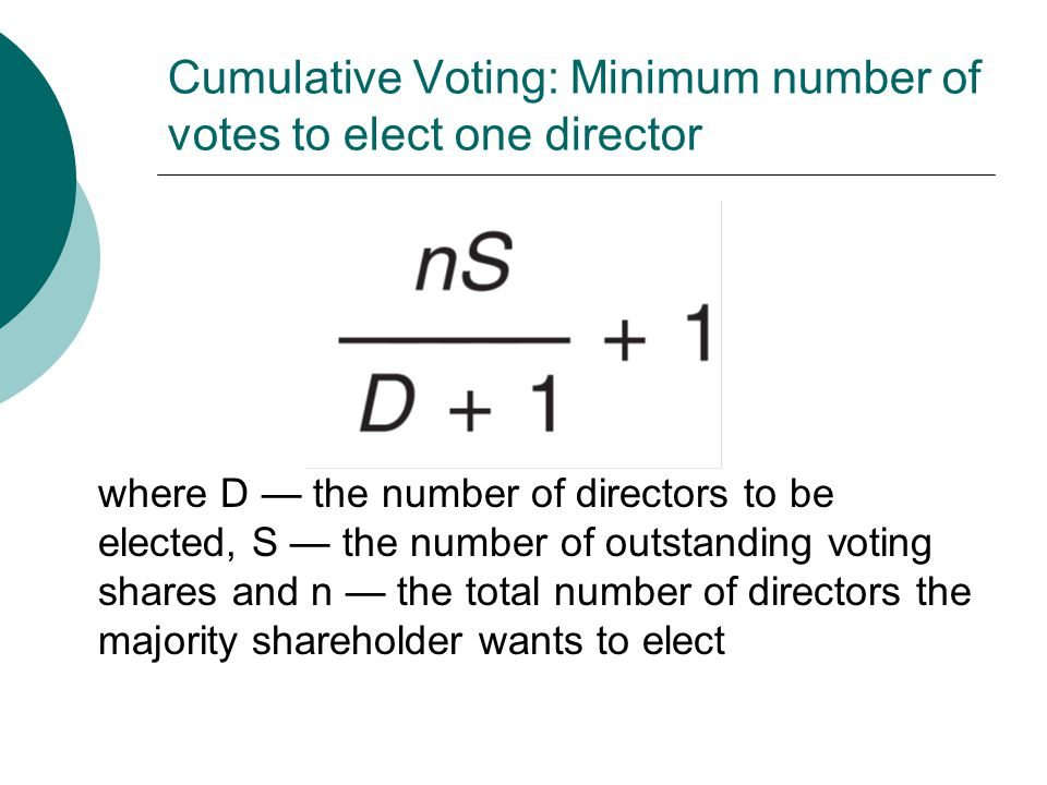 Cumulative Voting: Minimum number of votes to elect one director where D — the number of directors to be elected, S — the number of outstanding voting