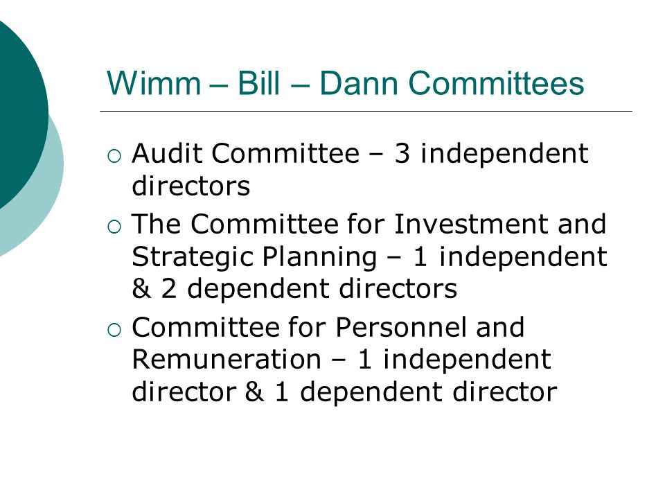 Wimm – Bill – Dann Committees  Audit Committee – 3 independent directors  The Committee for Investment and Strategic Planning – 1 independent & 2 de