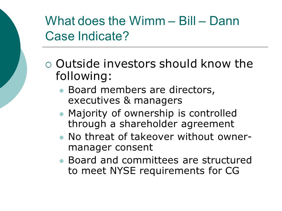 What does the Wimm – Bill – Dann Case Indicate?  Outside investors should know the following: Board members are directors, executives & managers Majo