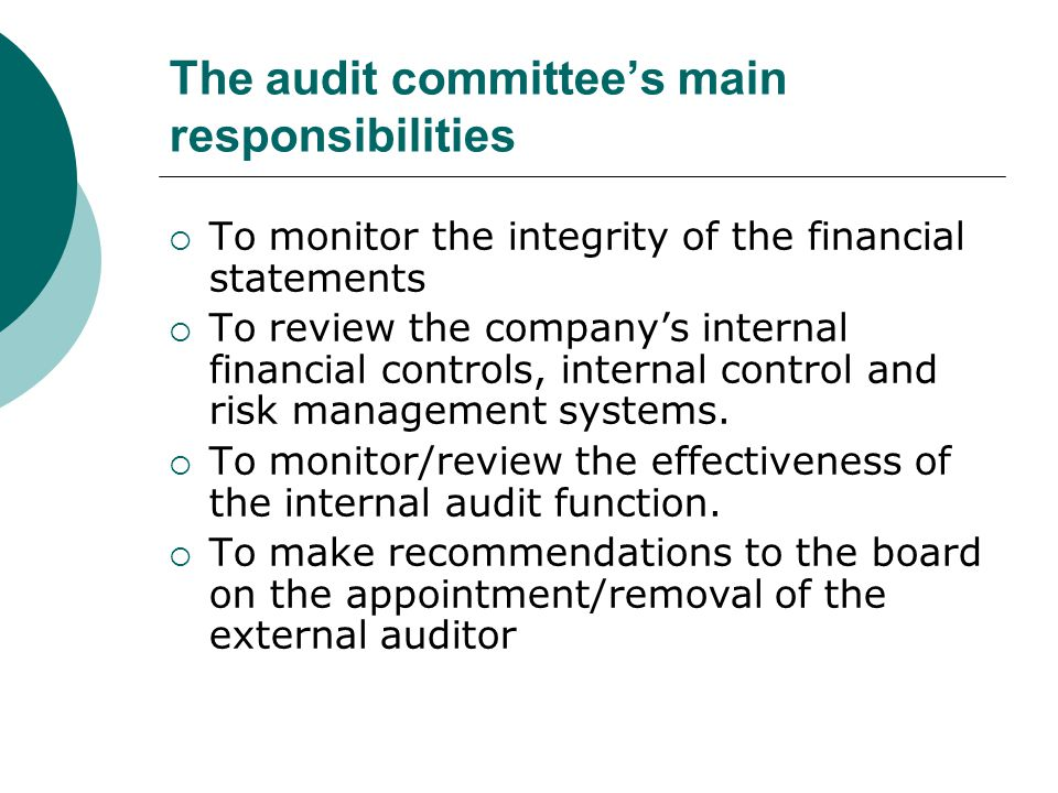 The audit committee's main responsibilities  To monitor the integrity of the financial statements  To review the company's internal financial contro