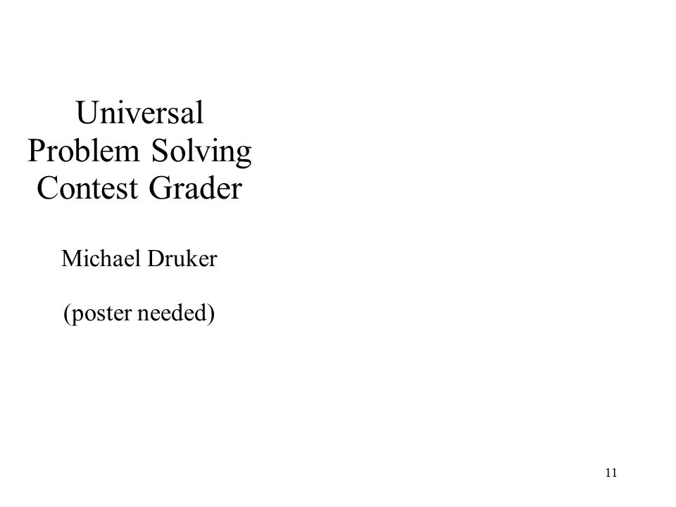 11 Universal Problem Solving Contest Grader Michael Druker (poster needed)
