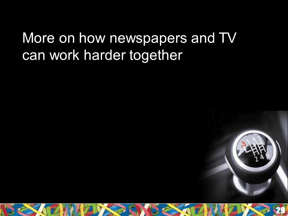 More on how newspapers and TV can work harder together 29
