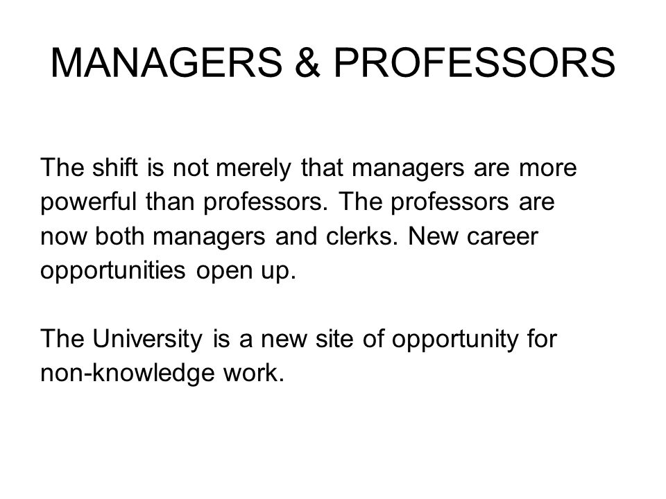 Those who profess and provide academic leadership are replaced by those who manage and organise academics.