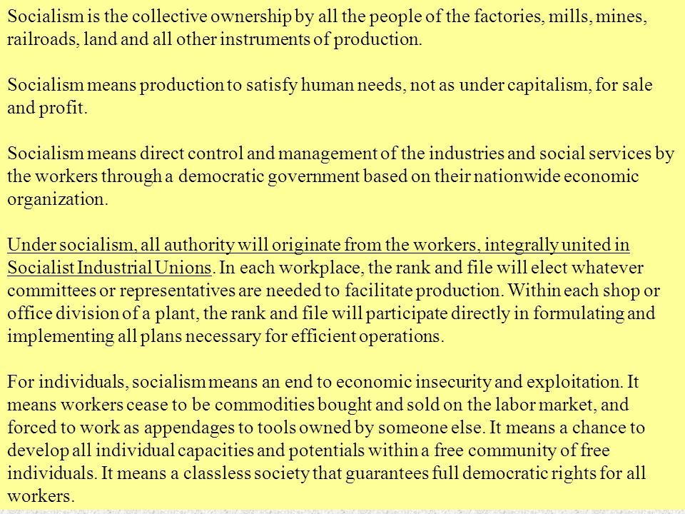 Socialism is the collective ownership by all the people of the factories, mills, mines, railroads, land and all other instruments of production.