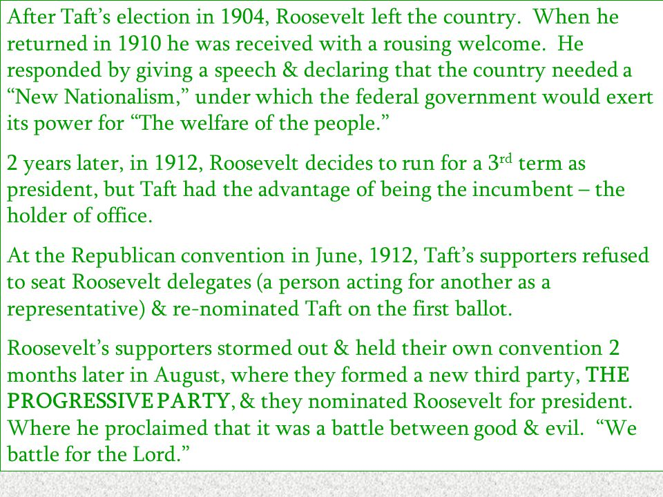 After Taft's election in 1904, Roosevelt left the country.