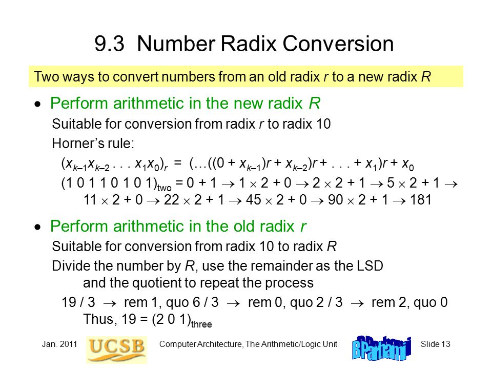 Jan. 2011Computer Architecture, The Arithmetic/Logic UnitSlide 13 9.3 Number Radix Conversion  Perform arithmetic in the new radix R Suitable for con