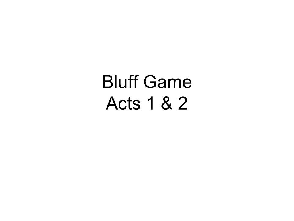 Bluff Game Acts 1 & 2