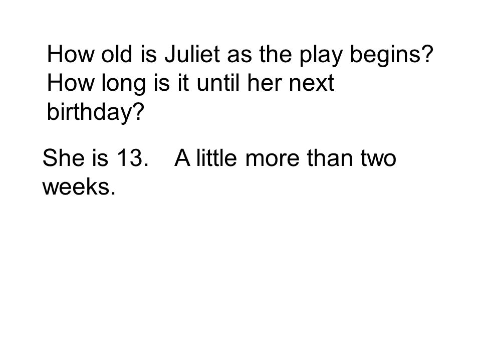 How old is Juliet as the play begins. How long is it until her next birthday.