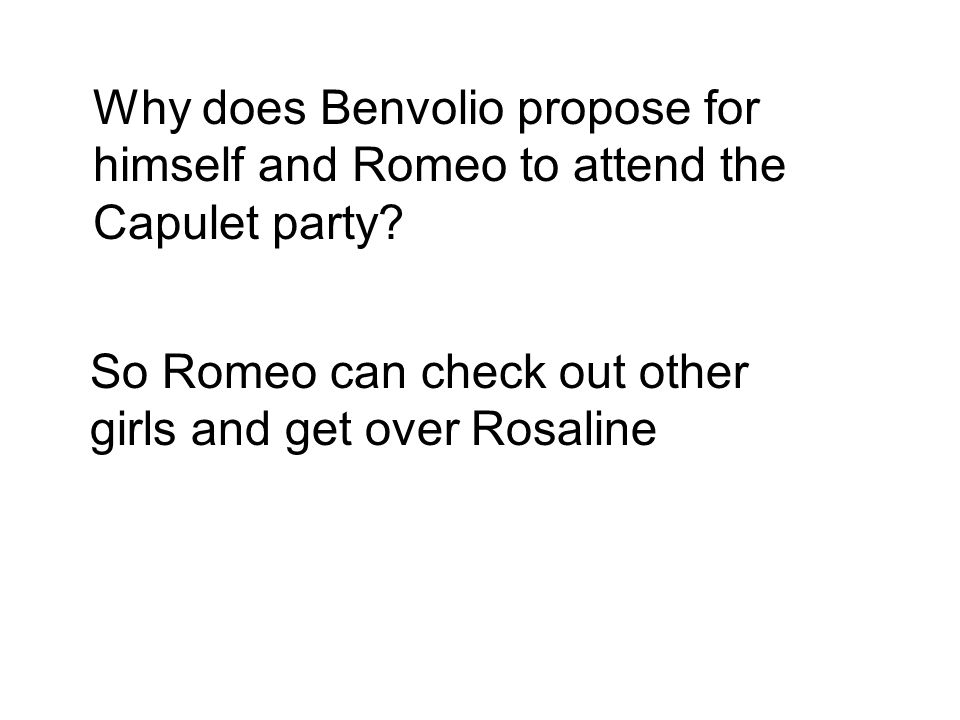 Why does Benvolio propose for himself and Romeo to attend the Capulet party.