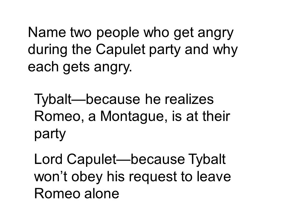 Name two people who get angry during the Capulet party and why each gets angry.