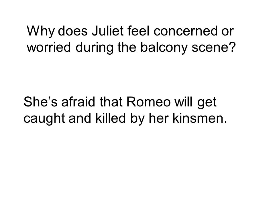 Why does Juliet feel concerned or worried during the balcony scene.