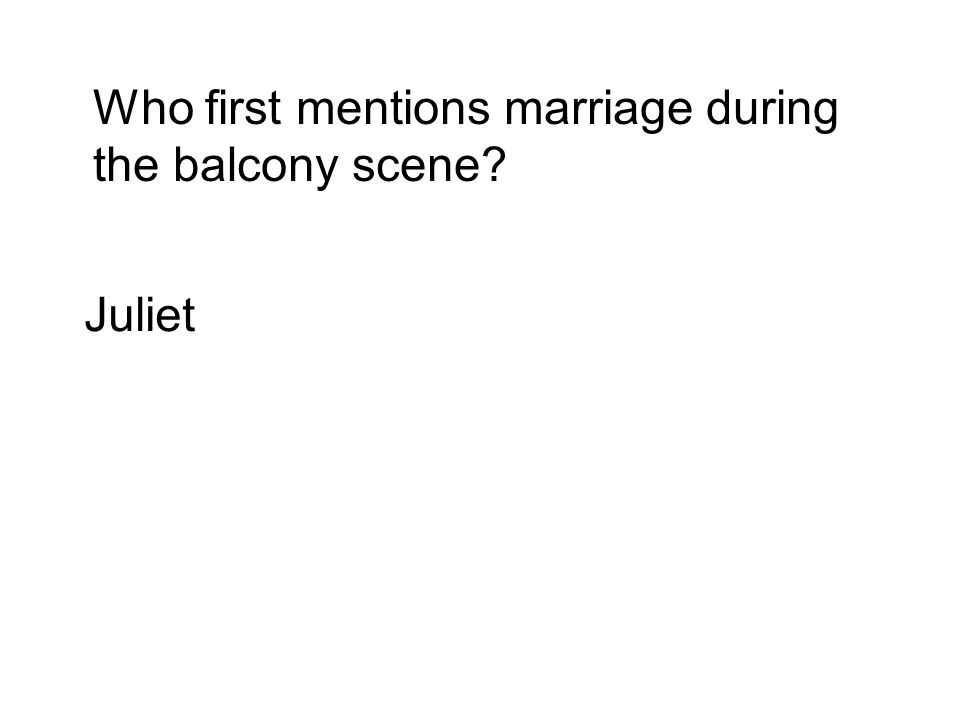Who first mentions marriage during the balcony scene Juliet