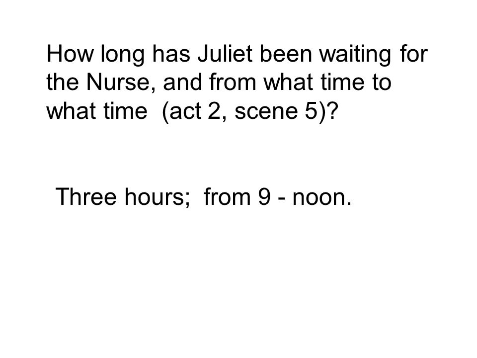 How long has Juliet been waiting for the Nurse, and from what time to what time (act 2, scene 5).