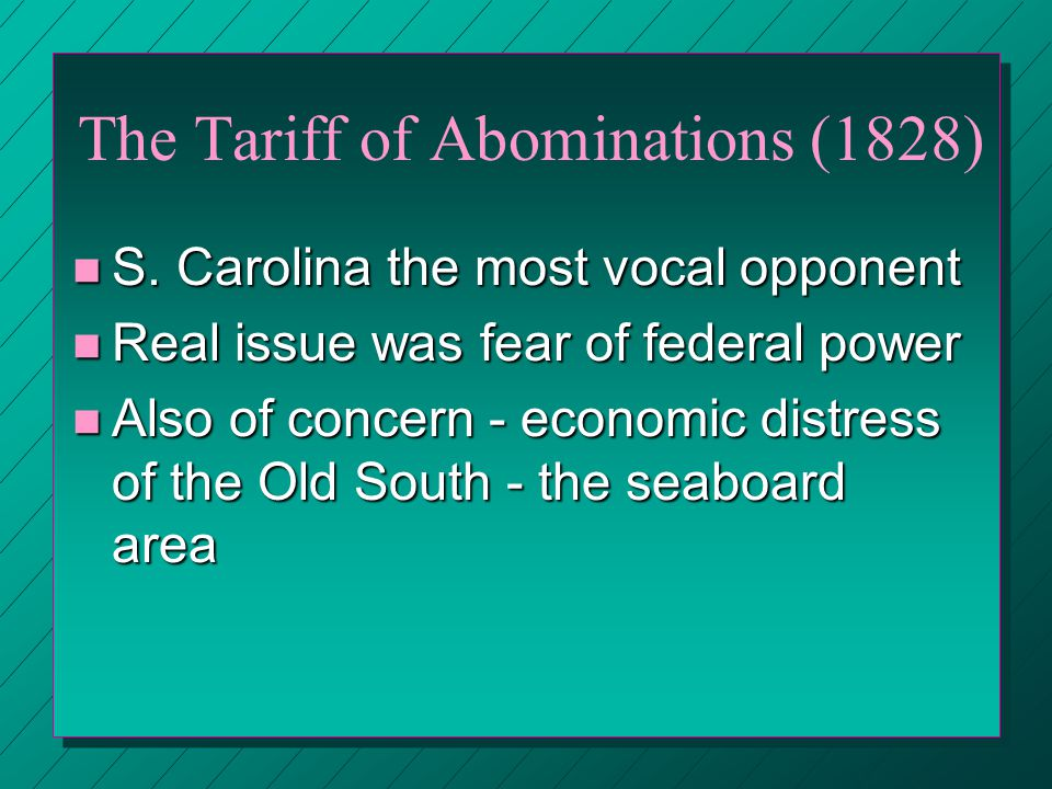 The Tariff of Abominations (1828) n Another high tariff n Jacksonians pushed for higher rates hoping to embarrass Adams