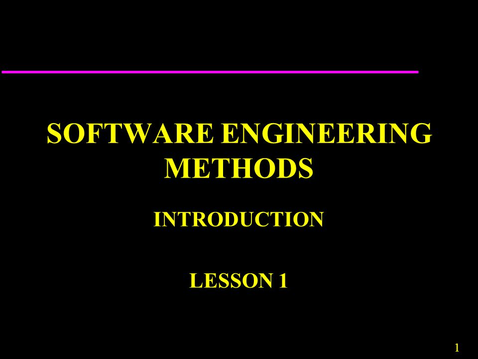 1 SOFTWARE ENGINEERING METHODS INTRODUCTION LESSON 1