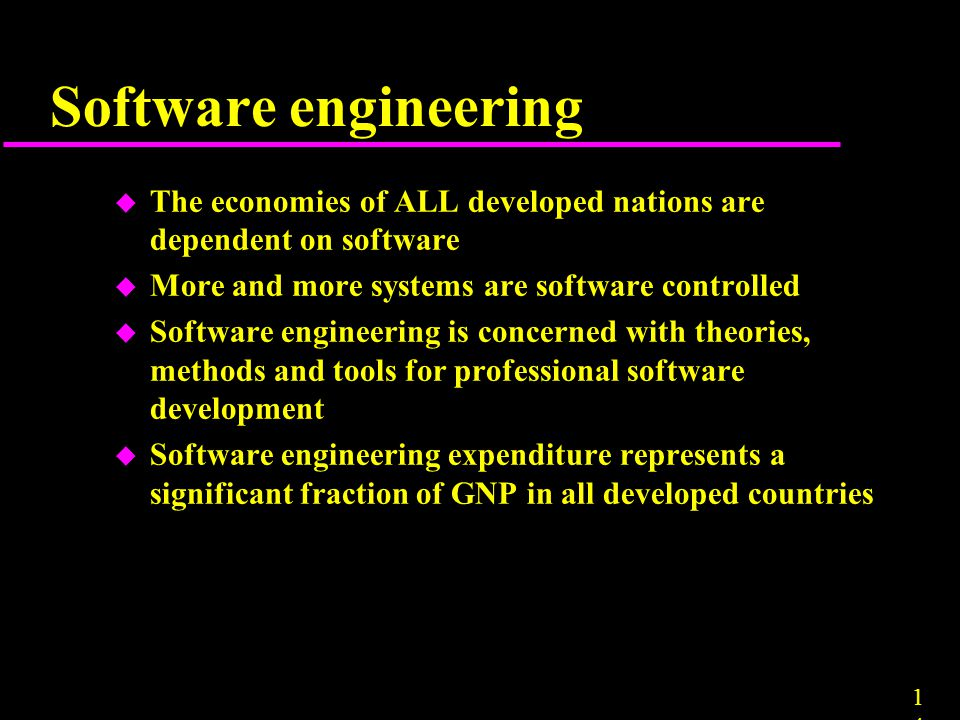 1414 u The economies of ALL developed nations are dependent on software u More and more systems are software controlled u Software engineering is conc