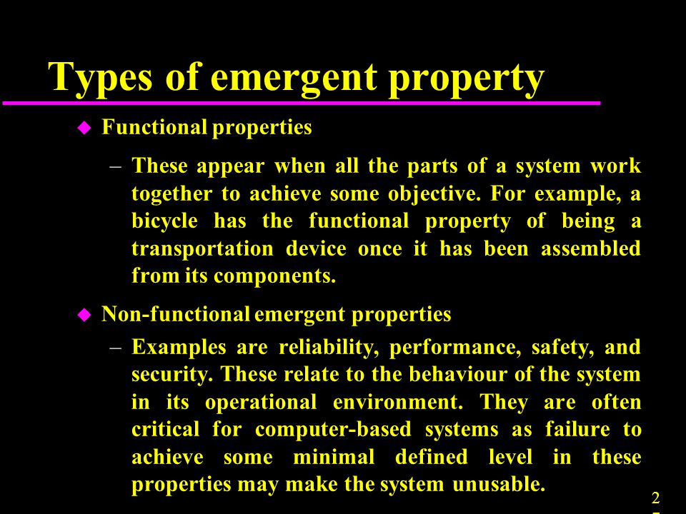 2727 Types of emergent property u Functional properties –These appear when all the parts of a system work together to achieve some objective. For exam