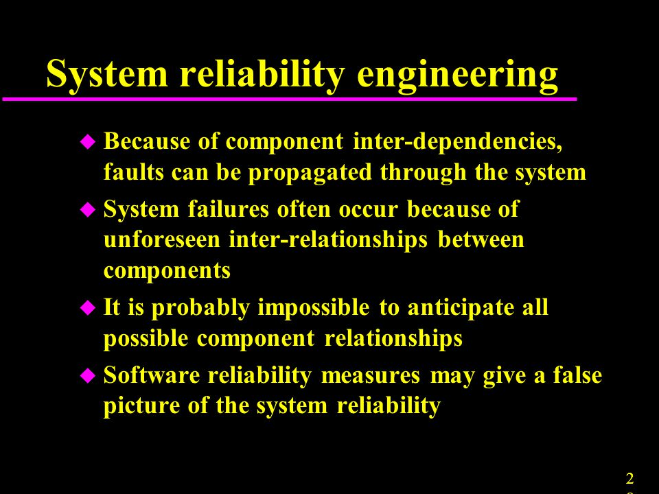 2828 u Because of component inter-dependencies, faults can be propagated through the system u System failures often occur because of unforeseen inter-