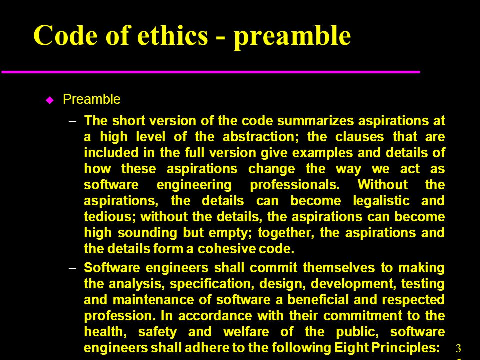 3535 Code of ethics - preamble u Preamble –The short version of the code summarizes aspirations at a high level of the abstraction; the clauses that a