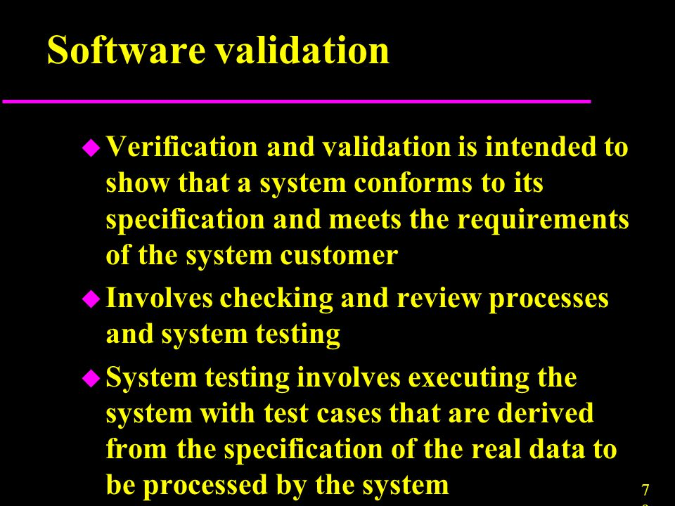 7979 Software validation u Verification and validation is intended to show that a system conforms to its specification and meets the requirements of t