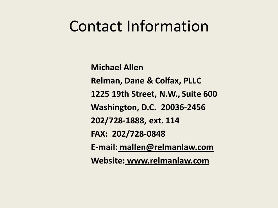 Contact Information Michael Allen Relman, Dane & Colfax, PLLC 1225 19th Street, N.W., Suite 600 Washington, D.C. 20036-2456 202/728-1888, ext. 114 FAX