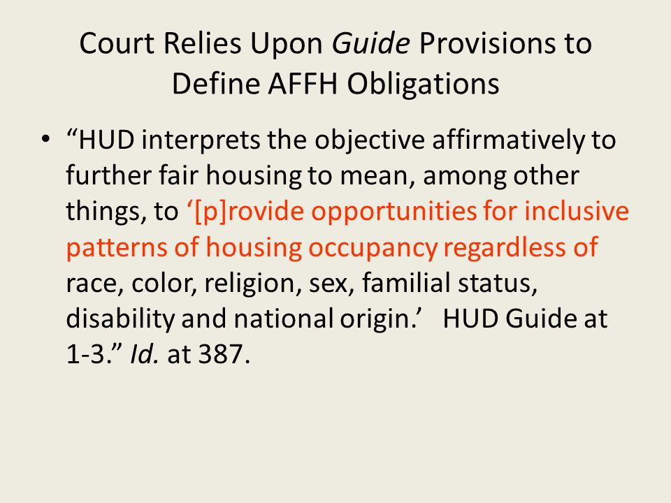"Court Relies Upon Guide Provisions to Define AFFH Obligations ""HUD interprets the objective affirmatively to further fair housing to mean, among other"