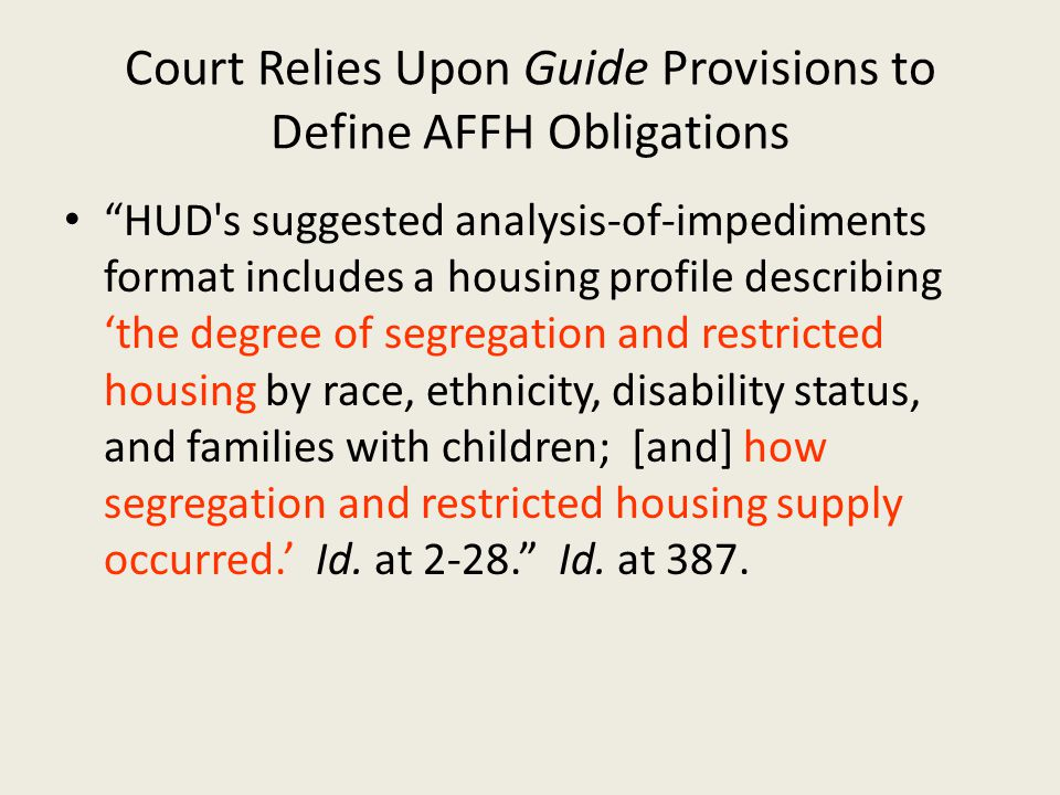 "Court Relies Upon Guide Provisions to Define AFFH Obligations ""HUD's suggested analysis-of-impediments format includes a housing profile describing 't"