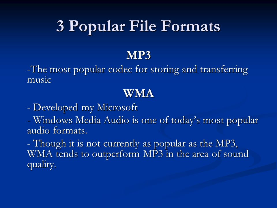 3 Popular File Formats - This performance advantage makes it a good file format for portable digital audio players, where total play time is limited by a finite amount of internal memory AAC - An up-and-coming compression format for digital audio.