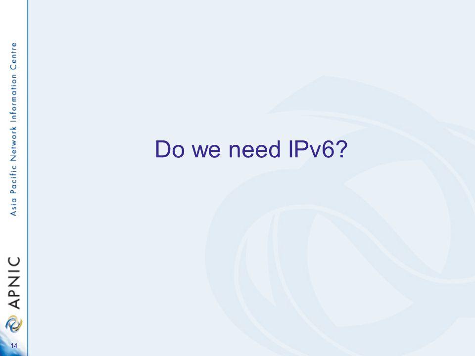 14 Do we need IPv6