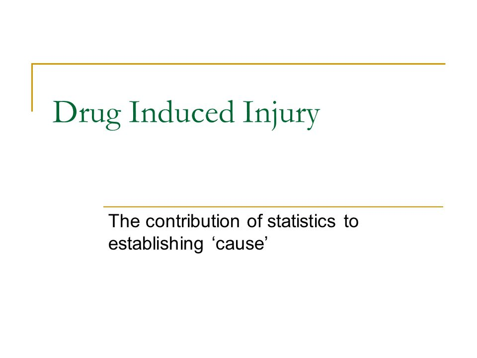 Drug Induced Injury The contribution of statistics to establishing 'cause'