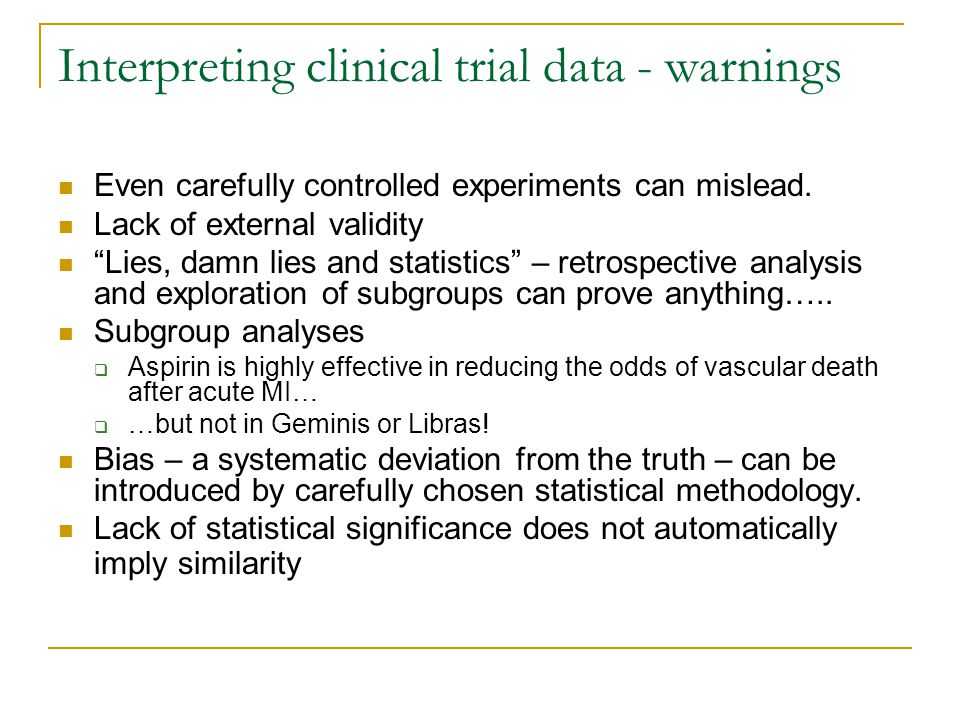 Interpreting clinical trial data - warnings Even carefully controlled experiments can mislead.
