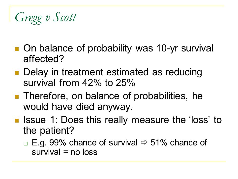 Gregg v Scott On balance of probability was 10-yr survival affected.