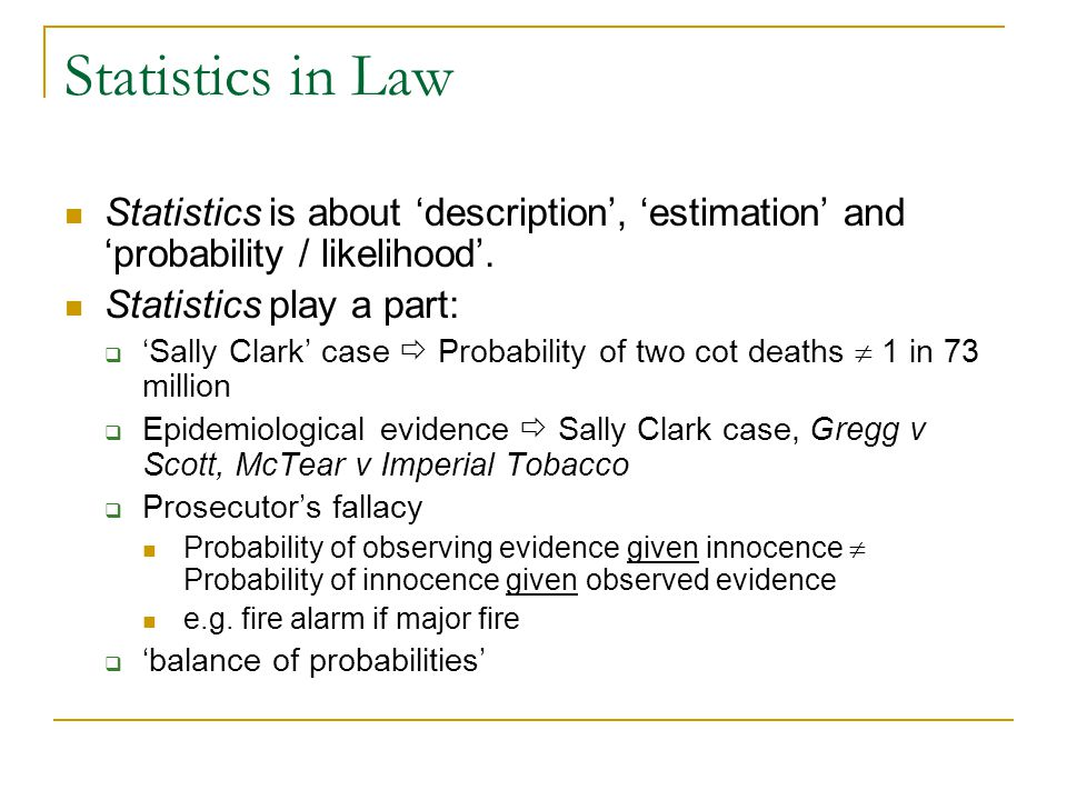 Statistics in Law Statistics is about 'description', 'estimation' and 'probability / likelihood'.