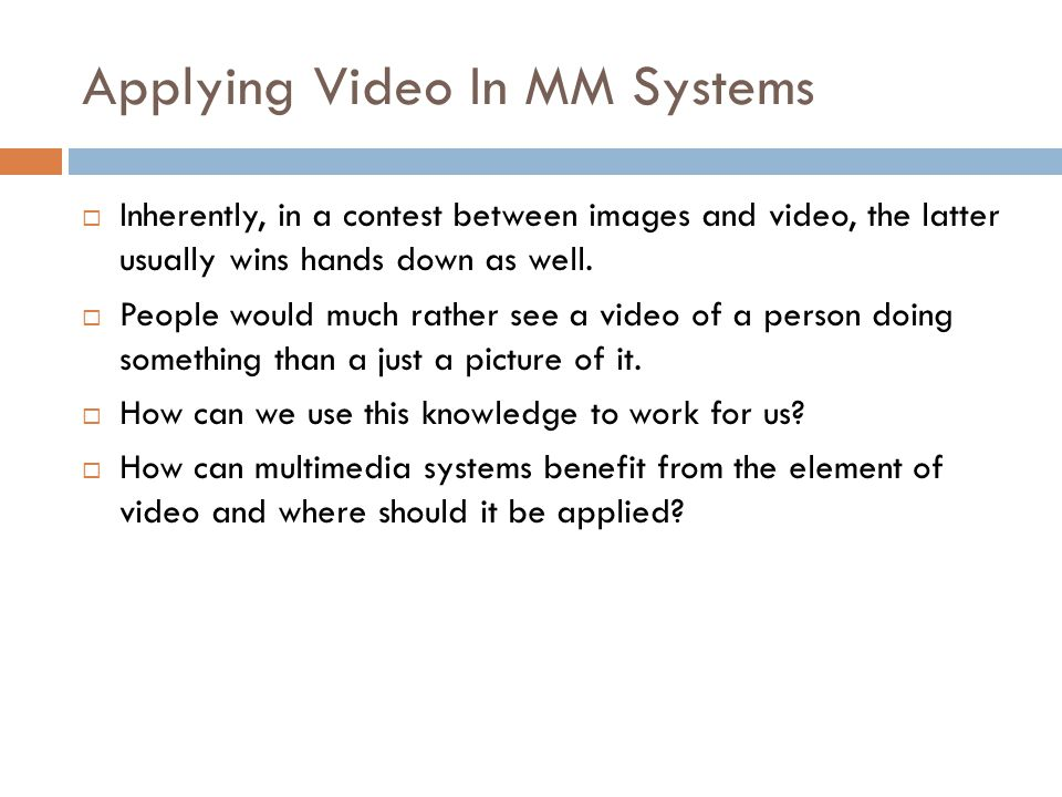 Applying Video In MM Systems  Video changed the very nature of entertainment when it first went mainstream.