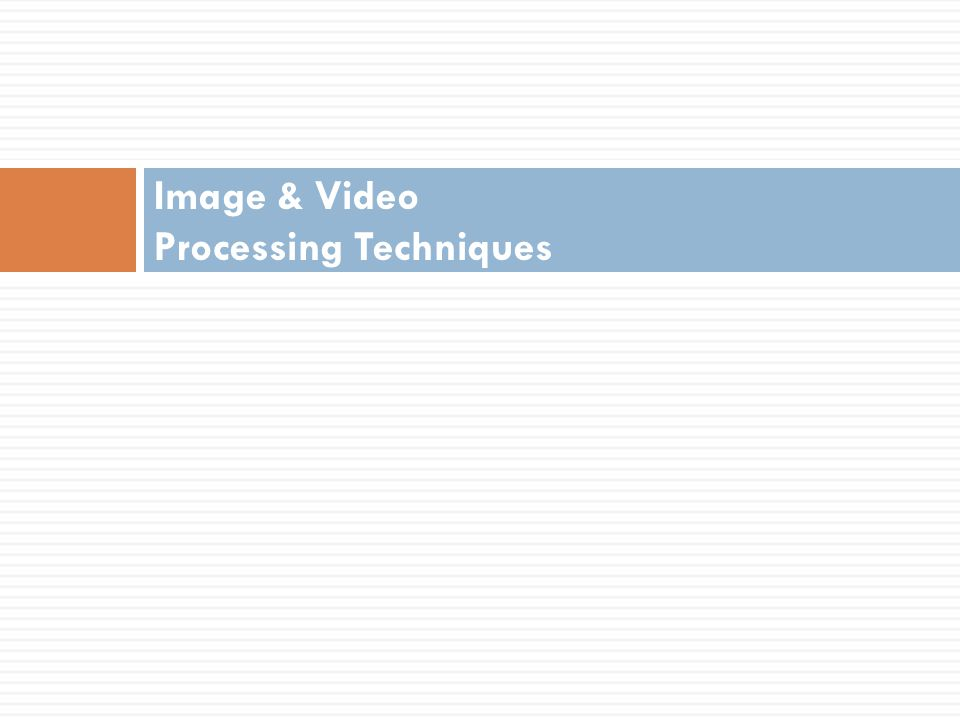 Objectives Upon completing this chapter, you should be able to:  understand some of the common image and video processing techniques  understand the basic concepts of video  apply video in a multimedia system