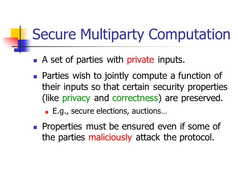 Secure Computation Tasks Examples: Authentication protocols Online payments Auctions Elections Privacy preserving data mining Essentially any task…