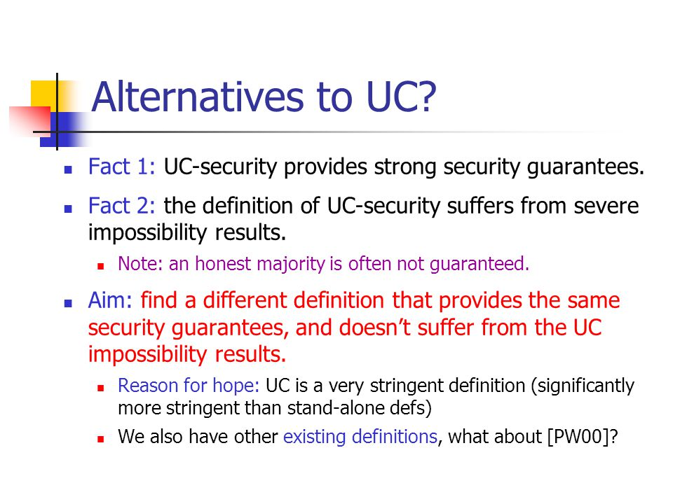 Alternatives Do Not Exist Theorem [L03a]: Any protocol that is secure under concurrent general composition, is also UC-secure.
