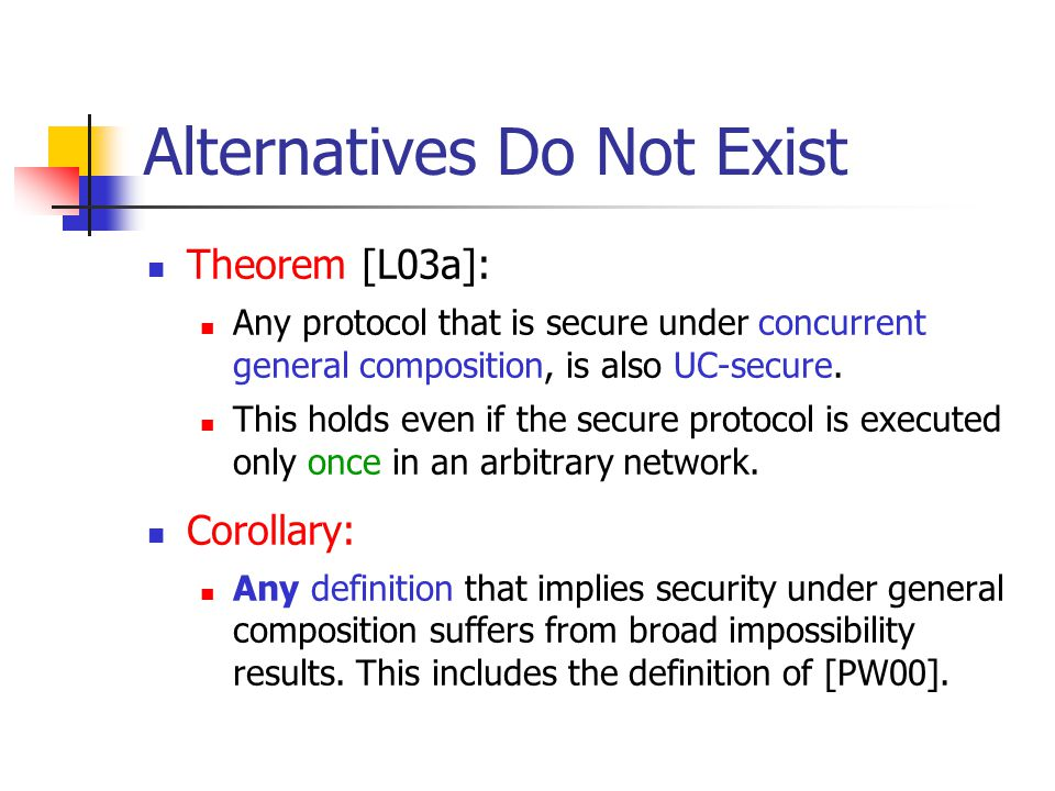 Interpretation of the Result We prove this theorem for a specific definition of the goal of security under concurrent general composition The definition is arguably as weak as possible , while still within the ideal/real model paradigm.