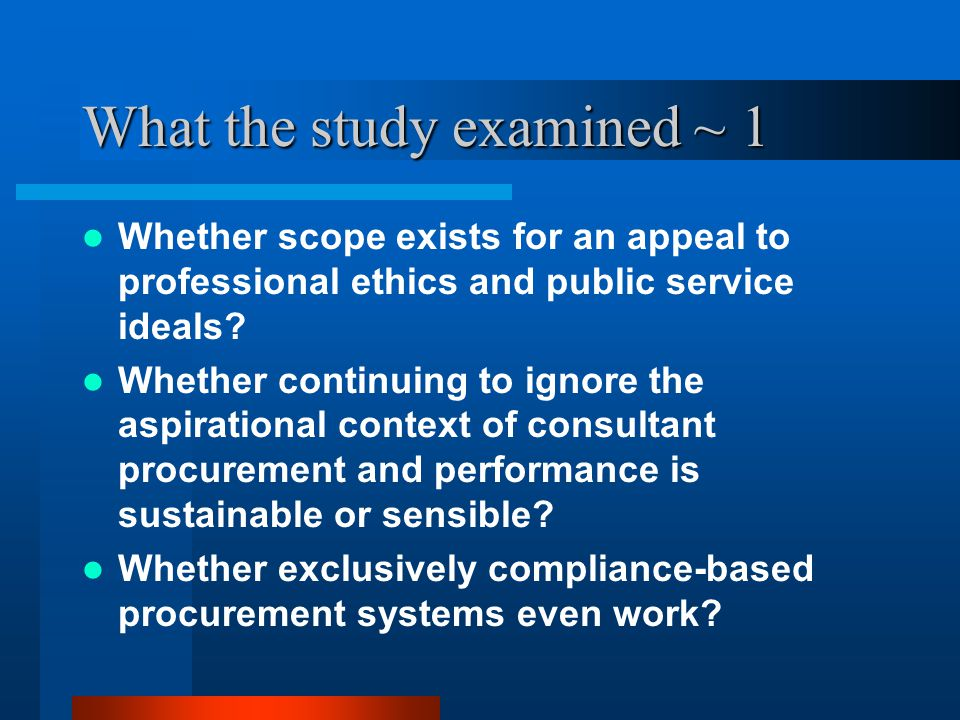 What the study examined ~ 1 Whether scope exists for an appeal to professional ethics and public service ideals.