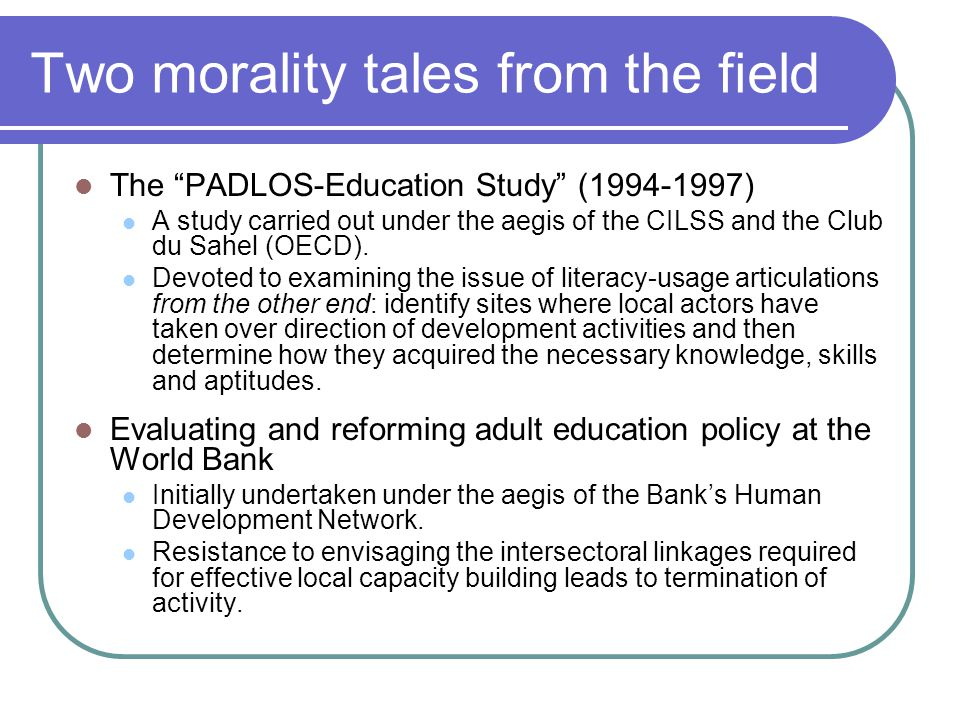 Two morality tales from the field The PADLOS-Education Study (1994-1997) A study carried out under the aegis of the CILSS and the Club du Sahel (OECD).